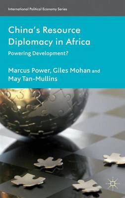 China's Resource Diplomacy in Africa: Powering Development? - International Political Economy Series (Hardback)