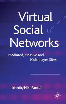 Virtual Social Networks: Mediated, Massive and Multiplayer Sites (Hardback)