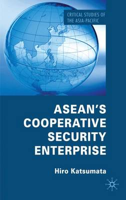 ASEAN's Cooperative Security Enterprise: Norms and Interests in the ASEAN Regional Forum - Critical Studies of the Asia-Pacific (Hardback)