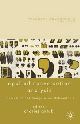 Applied Conversation Analysis: Intervention and Change in Institutional Talk - Palgrave Advances in Language and Linguistics (Hardback)