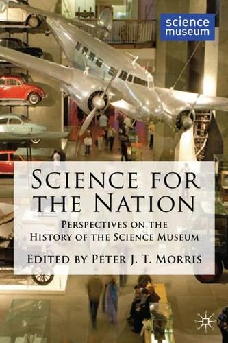 Science for the Nation: Perspectives on the History of the Science Museum (Hardback)