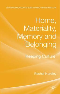 Home, Materiality, Memory and Belonging: Keeping Culture - Palgrave Macmillan Studies in Family and Intimate Life (Hardback)