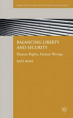 Balancing Liberty and Security: Human Rights, Human Wrongs - Crime Prevention and Security Management (Hardback)