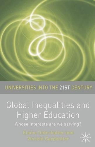 Global Inequalities and Higher Education: Whose interests are you serving? - Universities into the 21st Century (Hardback)