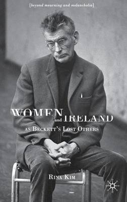 Women and Ireland as Beckett's Lost Others: Beyond Mourning and Melancholia (Hardback)