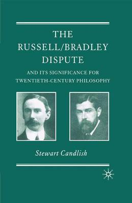 The Russell/Bradley Dispute and its Significance for Twentieth Century Philosophy - History of Analytic Philosophy (Paperback)