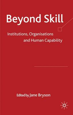 Beyond Skill: Institutions, Organisations and Human Capability (Hardback)