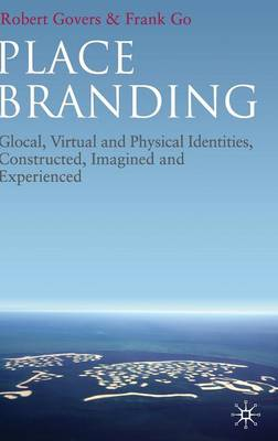 Place Branding: Glocal, Virtual and Physical Identities, Constructed, Imagined and Experienced (Hardback)