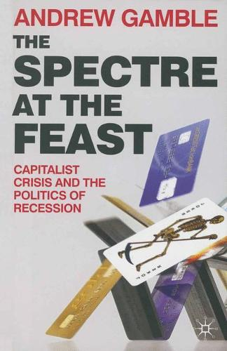 The Spectre at the Feast: Capitalist Crisis and the Politics of Recession (Paperback)