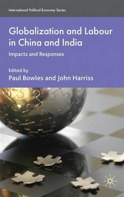 Globalization and Labour in China and India: Impacts and Responses - International Political Economy Series (Hardback)
