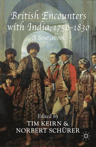 British Encounters with India, 1750-1830: A Sourcebook (Paperback)