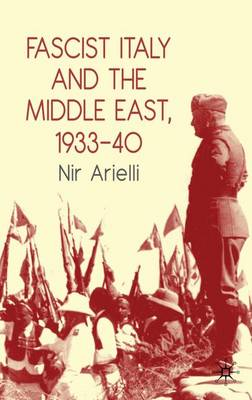 Fascist Italy and the Middle East, 1933-40 (Hardback)