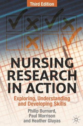 Nursing Research in Action: Exploring, Understanding and Developing Skills (Paperback)