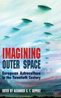 Imagining Outer Space: European Astroculture in the Twentieth Century - Palgrave Studies in the History of Science and Technology (Hardback)