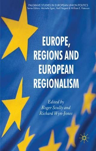 Europe, Regions and European Regionalism - Palgrave Studies in European Union Politics (Hardback)