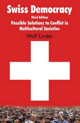 Swiss Democracy: Possible Solutions to Conflict in Multicultural Societies (Hardback)