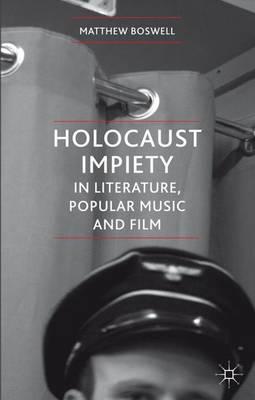 Holocaust Impiety in Literature, Popular Music and Film (Hardback)