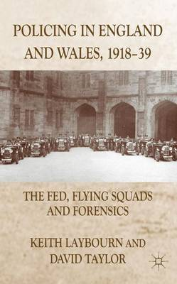 Policing in England and Wales, 1918-39: The Fed, Flying Squads and Forensics (Hardback)