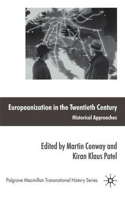 Europeanization in the Twentieth Century: Historical Approaches - Palgrave Macmillan Transnational History Series (Hardback)