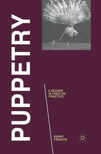 Puppetry: A Reader in Theatre Practice - Readings in Theatre Practice (Hardback)