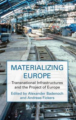 Materializing Europe: Transnational Infrastructures and the Project of Europe (Hardback)