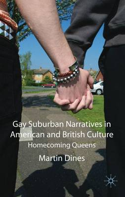 Gay Suburban Narratives in American and British Culture: Homecoming Queens (Hardback)