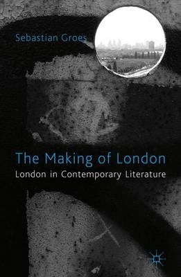 The Making of London: London in Contemporary Literature (Hardback)