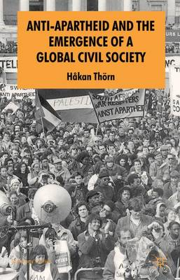 Anti-Apartheid and the Emergence of a Global Civil Society - St Antony's Series (Paperback)