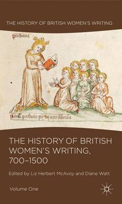 The The History of British Women's Writing, 700-1500: The History of British Women's Writing, 700-1500 Volume one - History of British Women's Writing (Hardback)