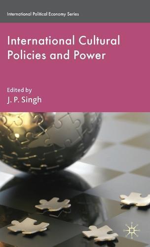 International Cultural Policies and Power - International Political Economy Series (Hardback)