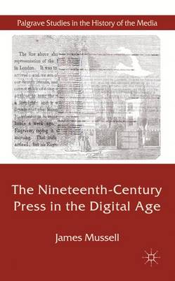 The Nineteenth-Century Press in the Digital Age - Palgrave Studies in the History of the Media (Hardback)