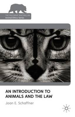 An Introduction to Animals and the Law - The Palgrave Macmillan Animal Ethics Series (Paperback)