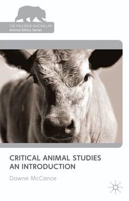 Critical Animal Studies: An Introduction - The Palgrave Macmillan Animal Ethics Series (Hardback)