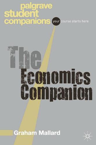 The Economics Companion - Palgrave Student Companions Series (Paperback)
