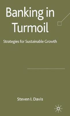 Banking in Turmoil: Strategies for Sustainable Growth (Hardback)