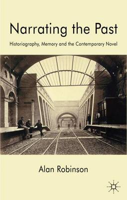 Narrating the Past: Historiography, Memory and the Contemporary Novel (Hardback)
