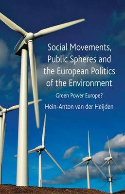 Social Movements, Public Spheres and the European Politics of the Environment: Green Power Europe? (Hardback)