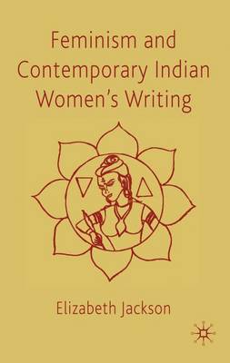 Feminism and Contemporary Indian Women's Writing (Hardback)