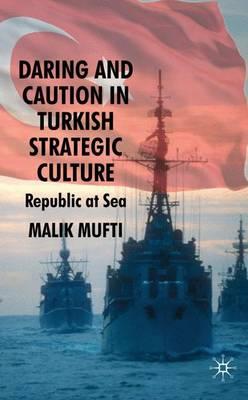 Daring and Caution in Turkish Strategic Culture: Republic at Sea (Hardback)