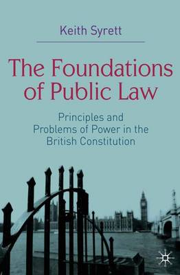 The Foundations of Public Law: Principles and Problems of Power in the British Constitution (Paperback)
