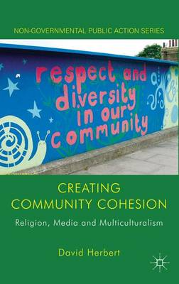 Creating Community Cohesion: Religion, Media and Multiculturalism - Non-Governmental Public Action (Hardback)