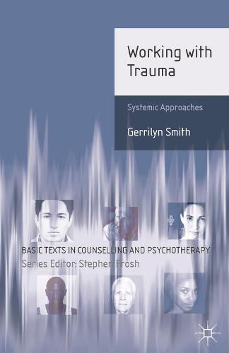 Working with Trauma: Systemic Approaches - Basic Texts in Counselling and Psychotherapy (Paperback)