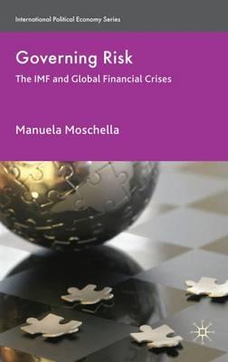 Governing Risk: The IMF and Global Financial Crises - International Political Economy Series (Hardback)