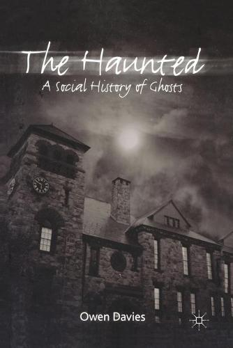 The Haunted: A Social History of Ghosts (Paperback)