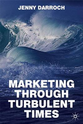 Marketing Through Turbulent Times (Hardback)