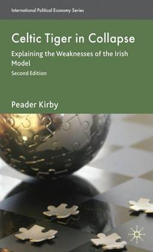 Celtic Tiger in Collapse: Explaining the Weaknesses of the Irish Model - International Political Economy Series (Hardback)