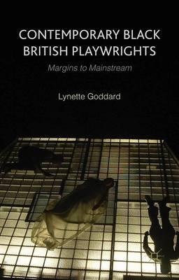 Contemporary Black British Playwrights: Margins to Mainstream (Hardback)