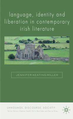 Language, Identity and Liberation in Contemporary Irish Literature - Language, Discourse, Society (Hardback)