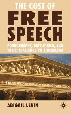 The Cost of Free Speech: Pornography, Hate Speech, and their Challenge to Liberalism (Hardback)