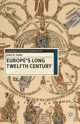 Europe's Long Twelfth Century: Order, Anxiety and Adaptation, 1095-1229 - European History in Perspective (Hardback)